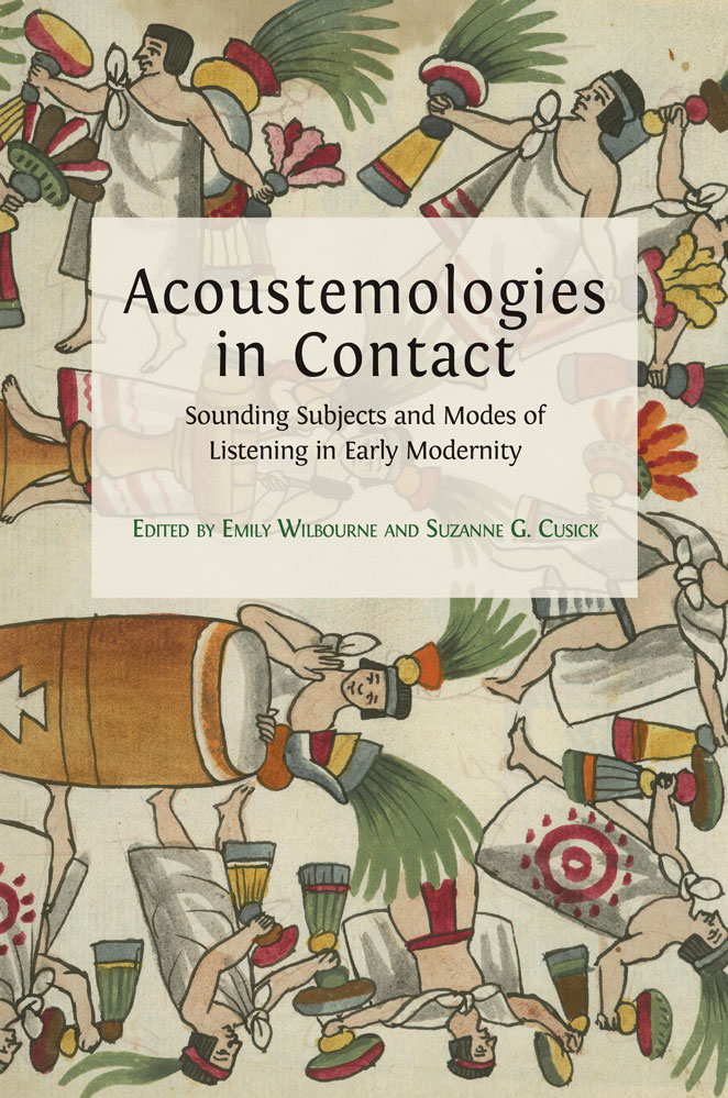 """""""Acoustemologies in Contact: Sounding Subjects and Modes of Listening in Early Modernity"""""""
